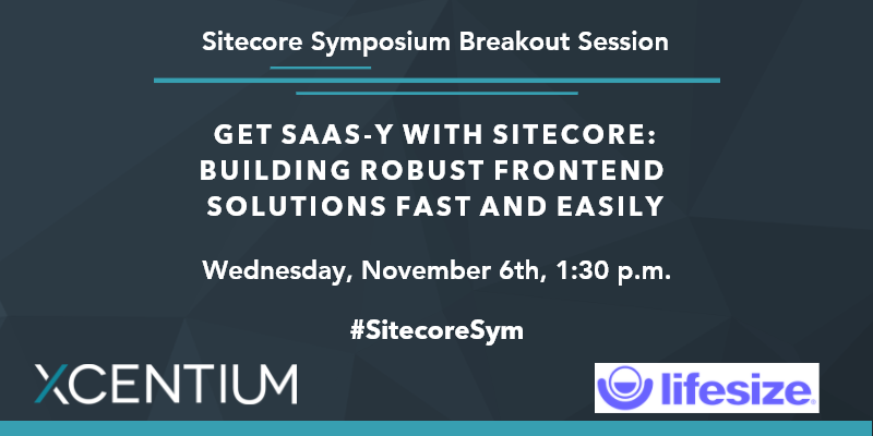 XCentium: Book a time to learn how to get SaaS-y with Sitecore and amp up your frontend development at Sitecore Symposium.