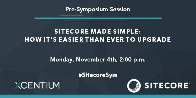 """Join XCentium for """"Sitecore Made Simple: How it's easier than ever to upgrade"""" before the kickoff to Sitecore Symposium."""