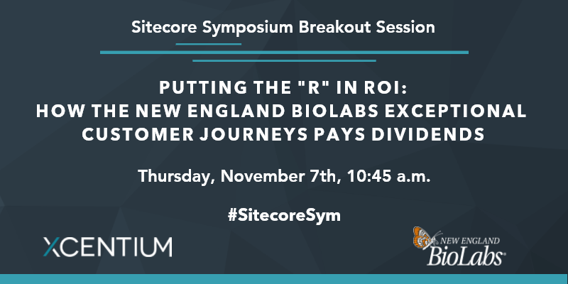 """Join XCentium for """"Putting the """"R"""" in ROI: How the New England Biolabs exceptional customer journeys pays dividends"""" at Sitecore Symposium."""