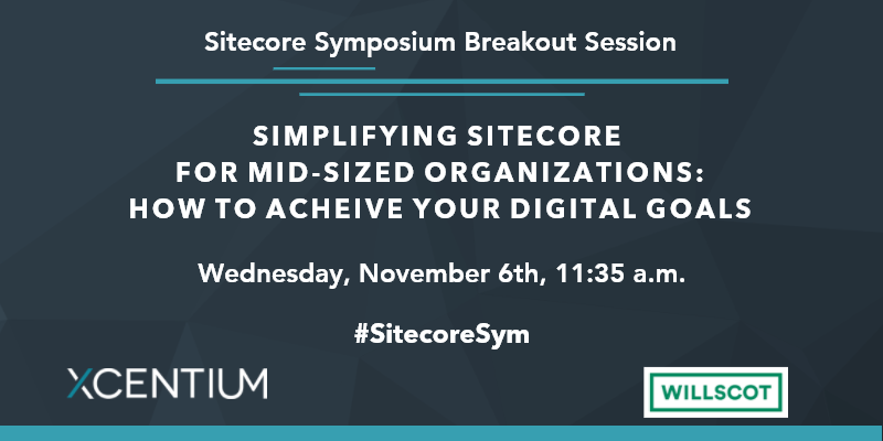 Join XCentium for Simplifying Sitecore for Mid-Sized Organizations: How to achieve your digital goals at Sitecore Symposium.